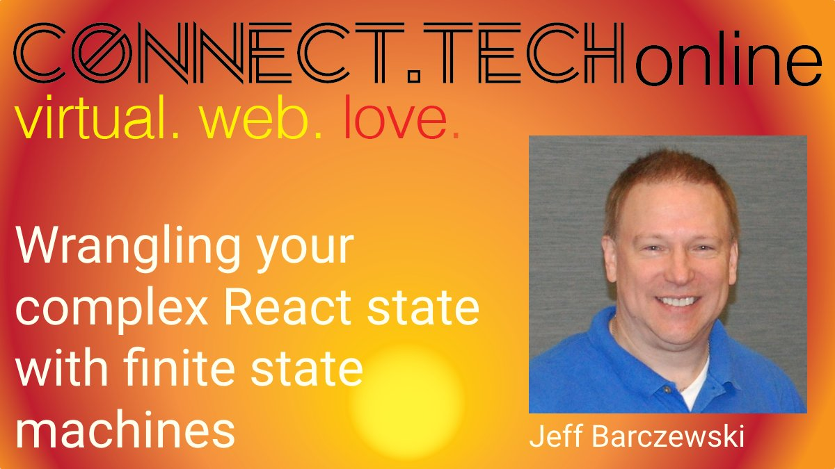 Wrangling complex state with finite state machines and statecharts in a React.js app - Jeff Barczewski - Connect.tech 2020
